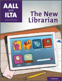 AALL/ILTA White Paper: The New Librarian